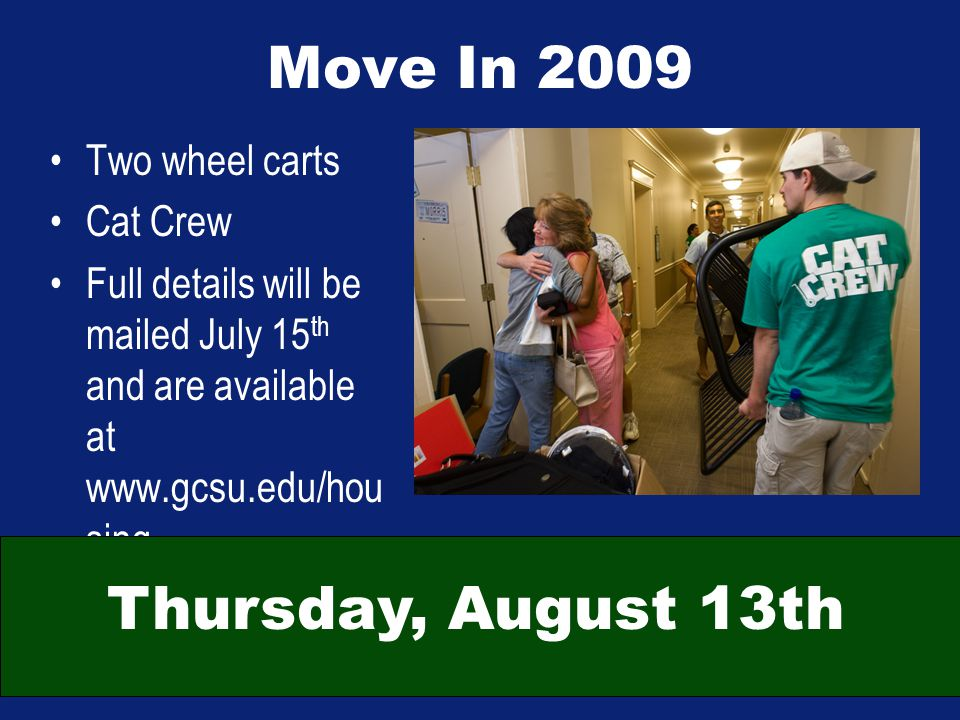 Move In 2009 Two wheel carts Cat Crew Full details will be mailed July 15 th and are available at www.gcsu.edu/hou sing Thursday, August 13th
