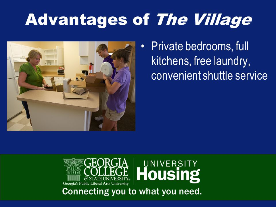 Advantages of The Village Private bedrooms, full kitchens, free laundry, convenient shuttle service