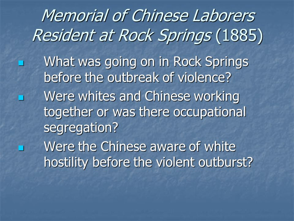 Memorial of Chinese Laborers Resident at Rock Springs (1885) What was going on in Rock Springs before the outbreak of violence? What was going on in R