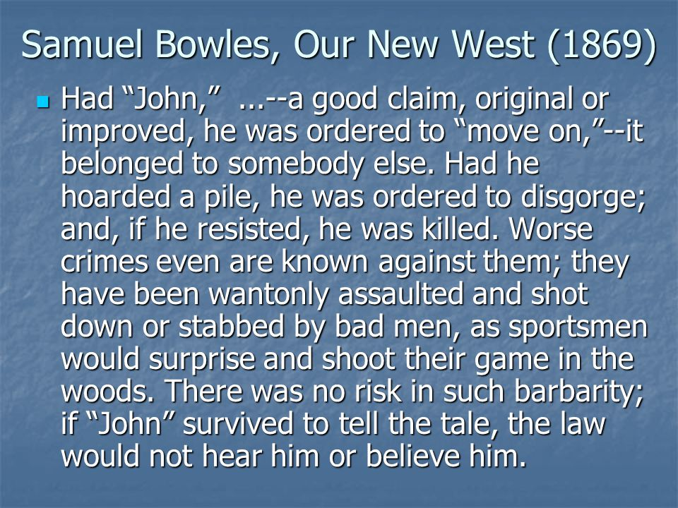 Samuel Bowles, Our New West (1869) Had John, ...--a good claim, original or improved, he was ordered to move on, --it belonged to somebody else.