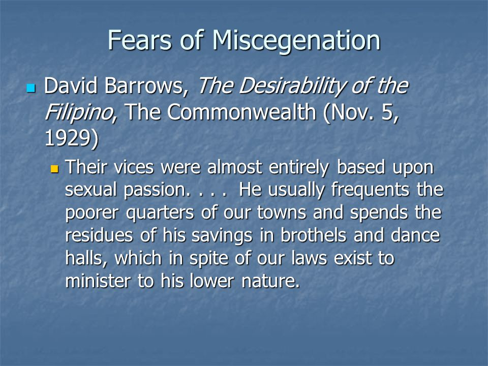 Fears of Miscegenation David Barrows, The Desirability of the Filipino, The Commonwealth (Nov. 5, 1929) David Barrows, The Desirability of the Filipin