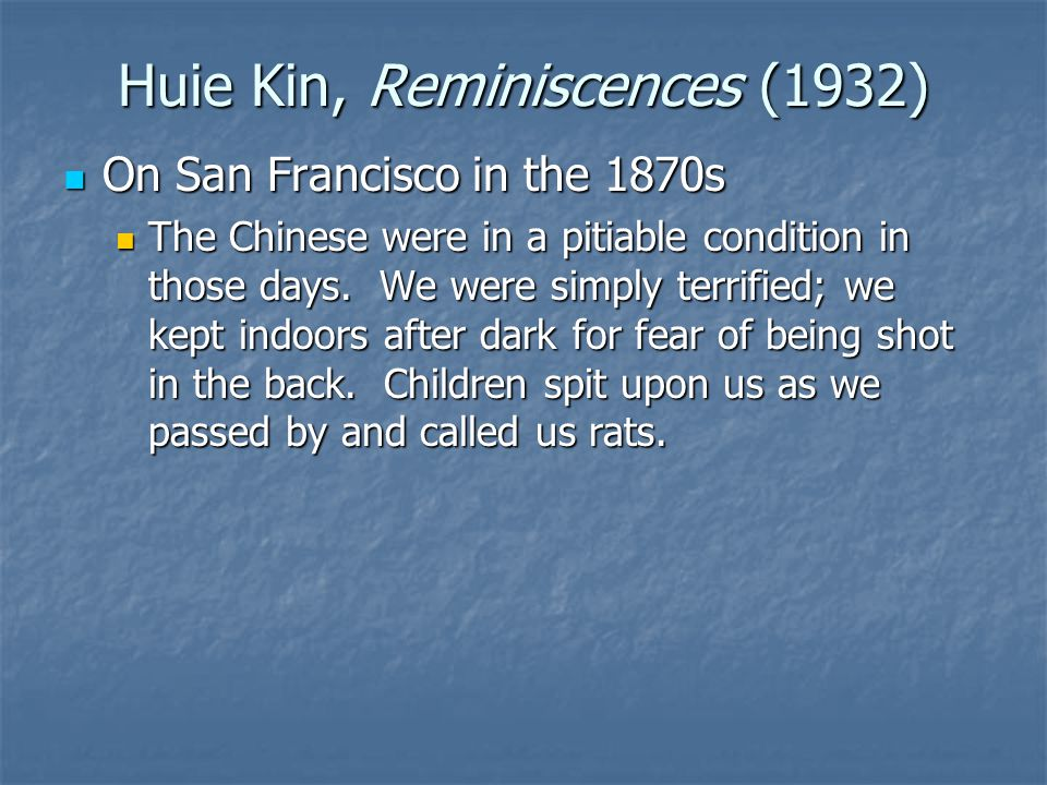 Huie Kin, Reminiscences (1932) On San Francisco in the 1870s On San Francisco in the 1870s The Chinese were in a pitiable condition in those days.