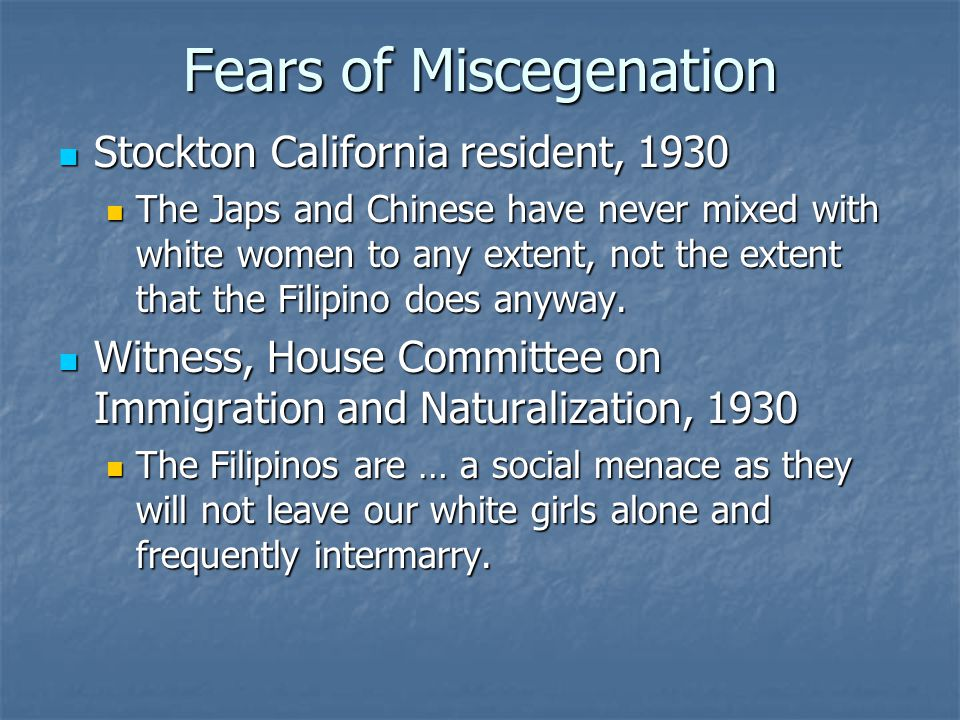 Fears of Miscegenation Stockton California resident, 1930 Stockton California resident, 1930 The Japs and Chinese have never mixed with white women to