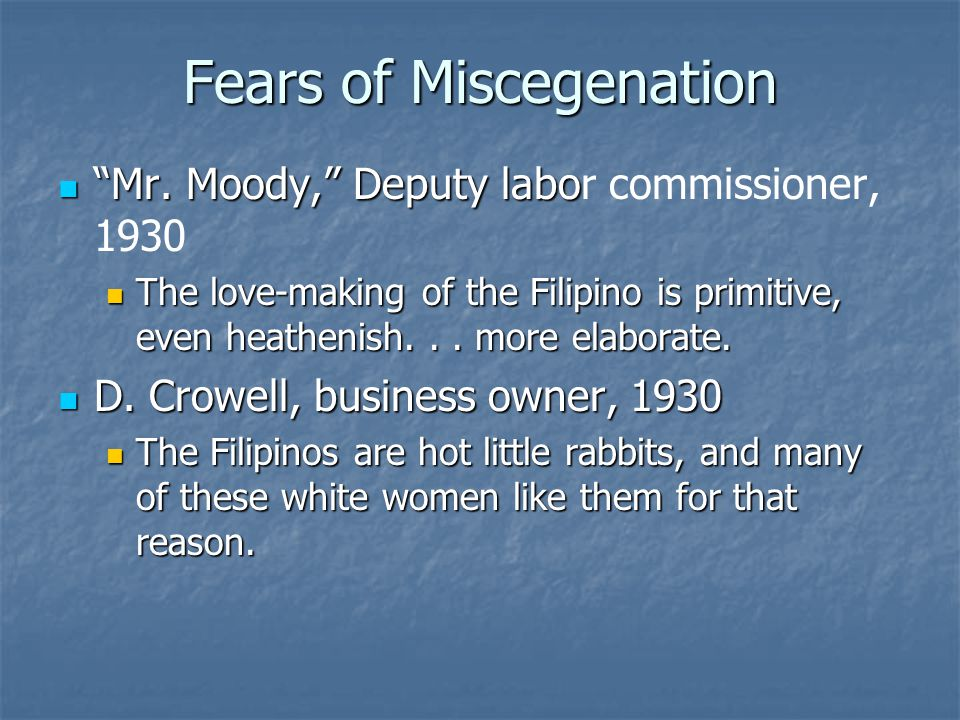 "Fears of Miscegenation ""Mr. Moody,"" Deputy labo ""Mr. Moody,"" Deputy labor commissioner, 1930 The love-making of the Filipino is primitive, even heathe"