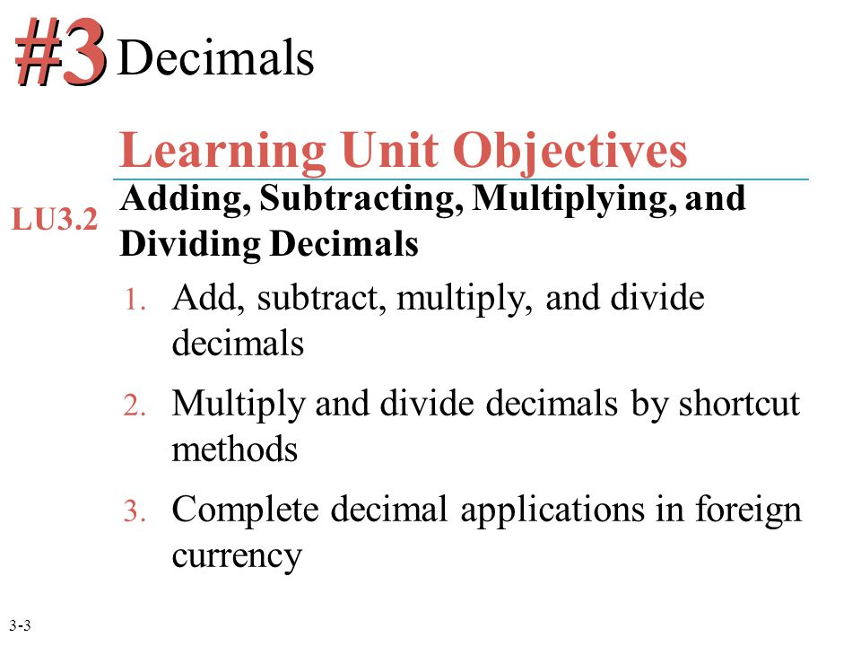 1.Add, subtract, multiply, and divide decimals 2.