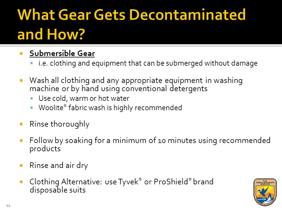  Submersible Gear  i.e. clothing and equipment that can be submerged without damage  Wash all clothing and any appropriate equipment in washing mac