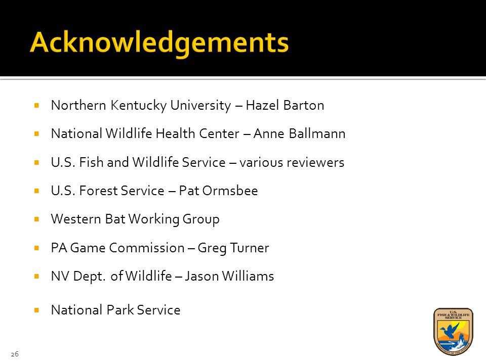  Northern Kentucky University – Hazel Barton  National Wildlife Health Center – Anne Ballmann  U.S. Fish and Wildlife Service – various reviewers 