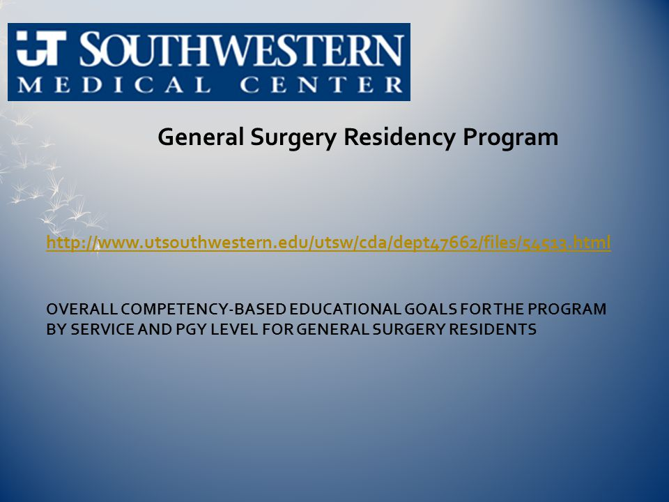 http://www.utsouthwestern.edu/utsw/cda/dept47662/files/54513.html General Surgery Residency Program OVERALL COMPETENCY-BASED EDUCATIONAL GOALS FOR THE PROGRAM BY SERVICE AND PGY LEVEL FOR GENERAL SURGERY RESIDENTS