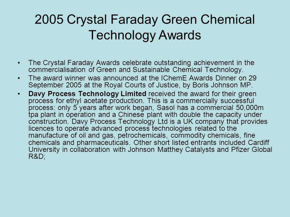 2005 Crystal Faraday Green Chemical Technology Awards The Crystal Faraday Awards celebrate outstanding achievement in the commercialisation of Green and Sustainable Chemical Technology.