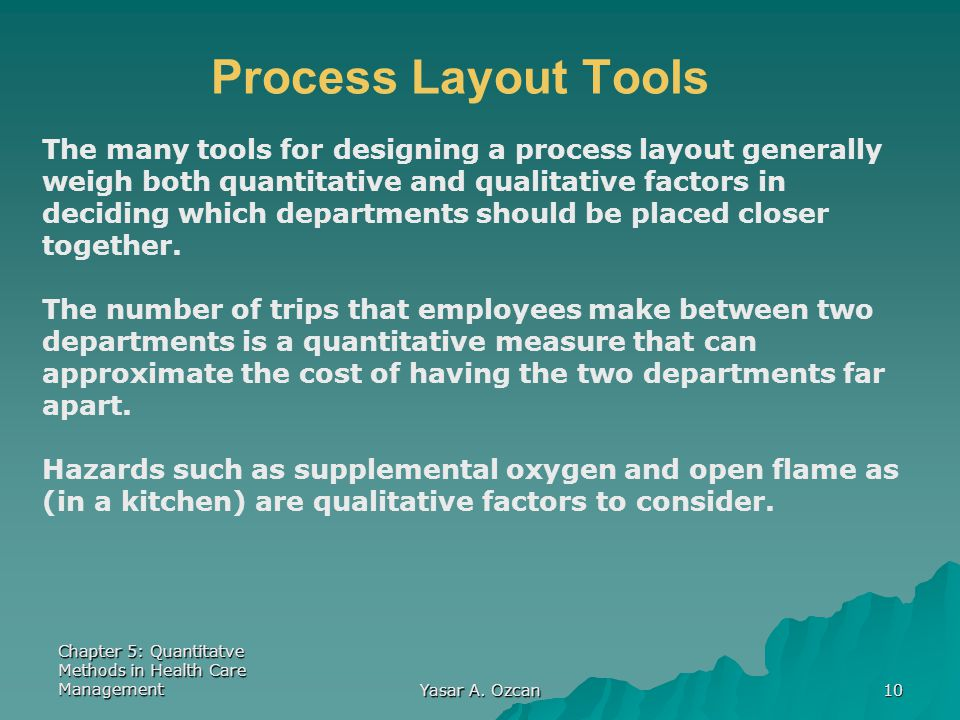 Chapter 5: Quantitatve Methods in Health Care Management Yasar A. Ozcan 10 Process Layout Tools The many tools for designing a process layout generall
