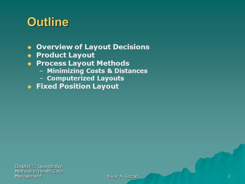 Chapter 5: Quantitatve Methods in Health Care Management Yasar A. Ozcan 2 Outline   Overview of Layout Decisions   Product Layout   Process Layo