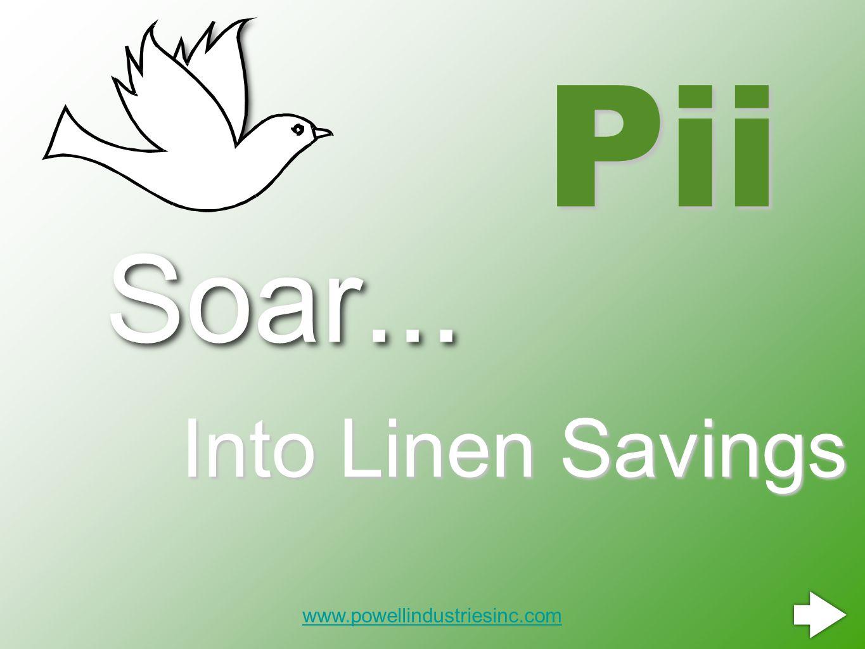Soar... Into Linen Savings Pii www.powellindustriesinc.com