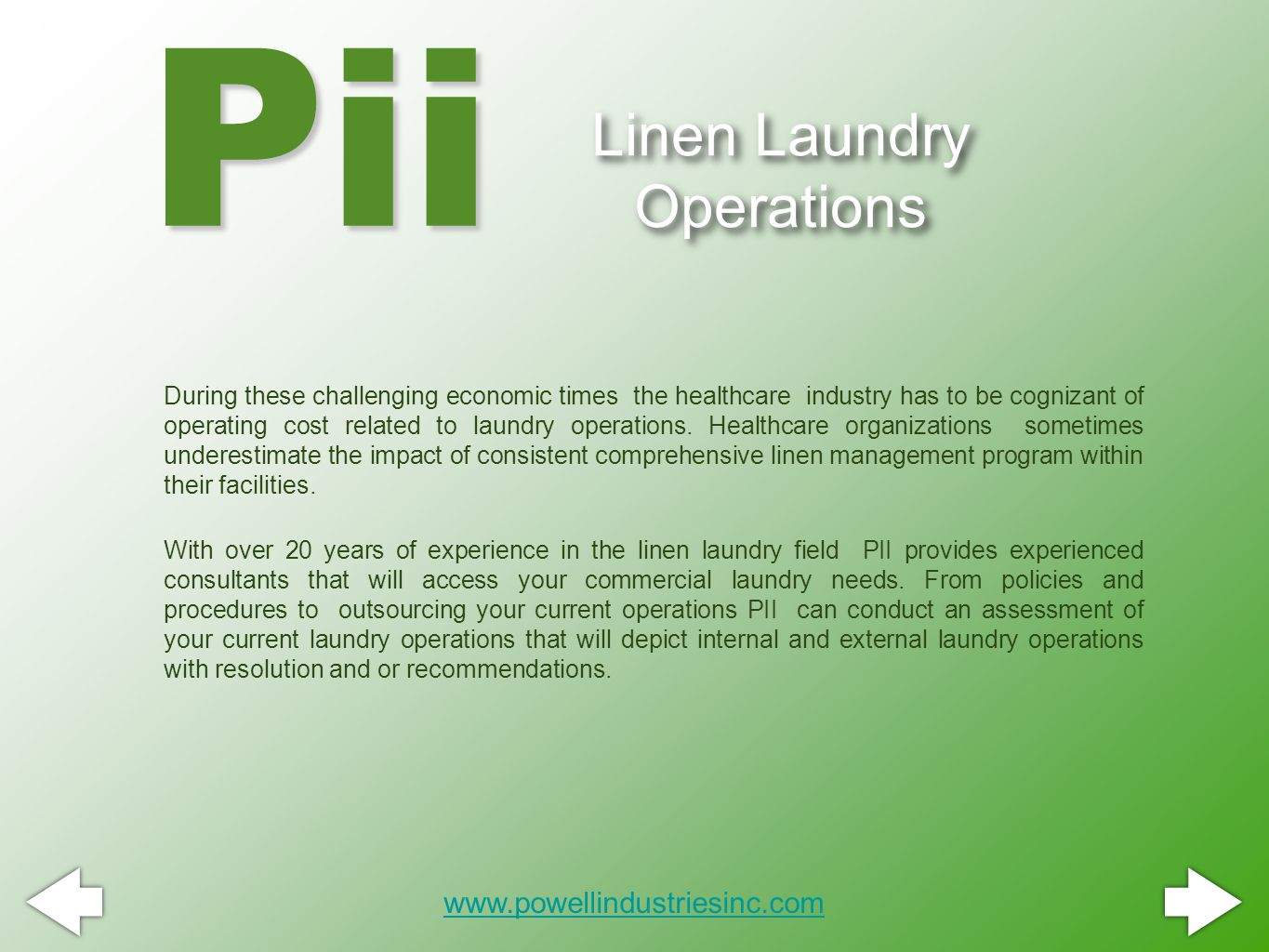 Linen Laundry Operations During these challenging economic times the healthcare industry has to be cognizant of operating cost related to laundry operations.