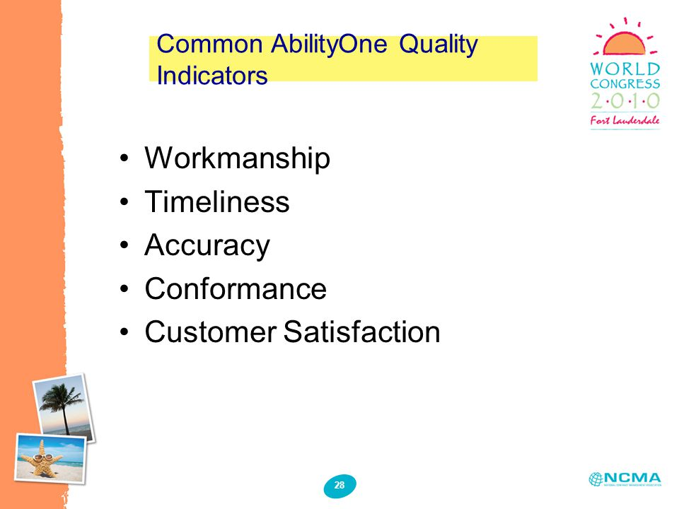 28 Common AbilityOne Quality Indicators Workmanship Timeliness Accuracy Conformance Customer Satisfaction