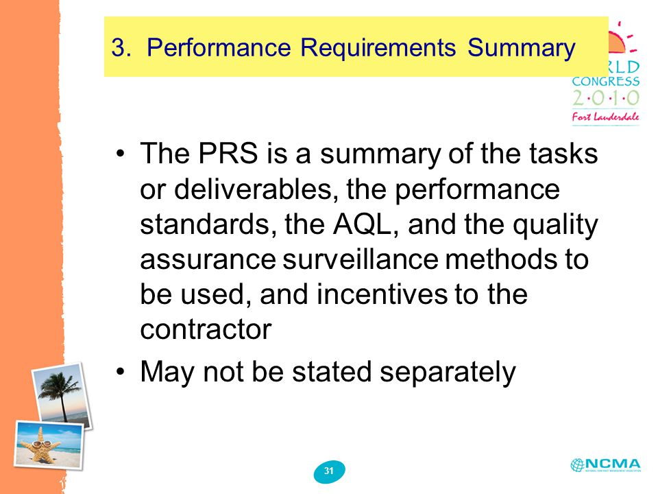 31 3. Performance Requirements Summary The PRS is a summary of the tasks or deliverables, the performance standards, the AQL, and the quality assuranc
