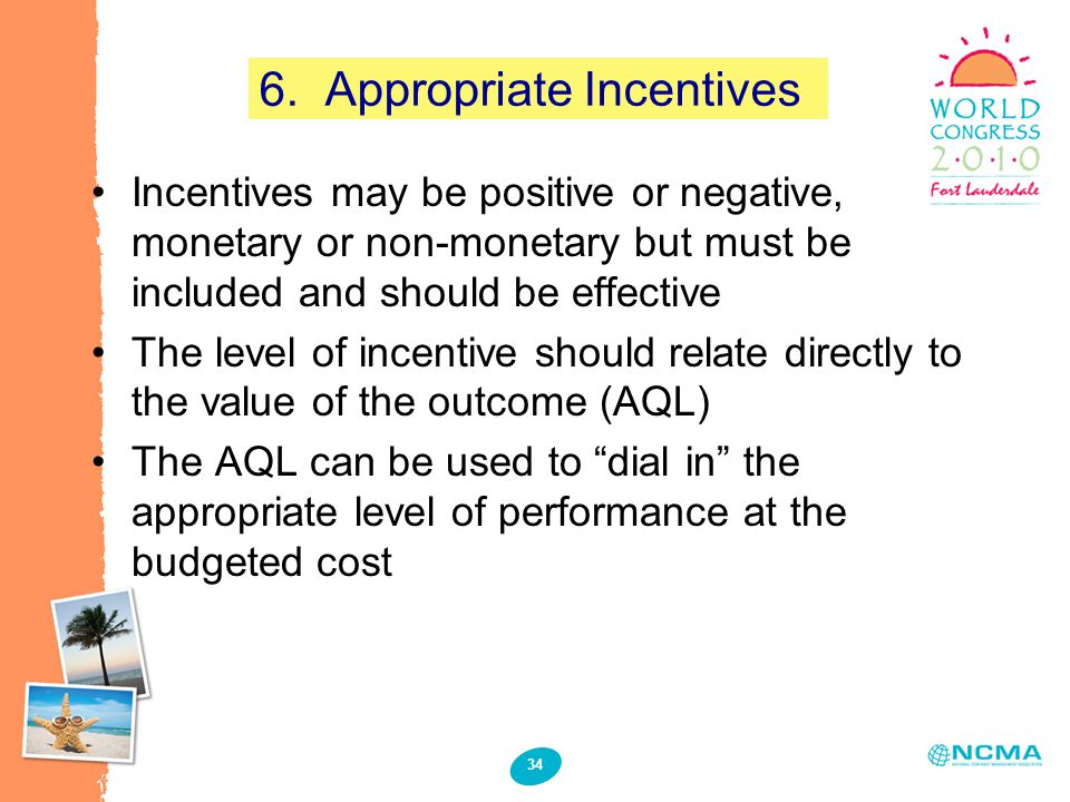 34 6. Appropriate Incentives Incentives may be positive or negative, monetary or non-monetary but must be included and should be effective The level o