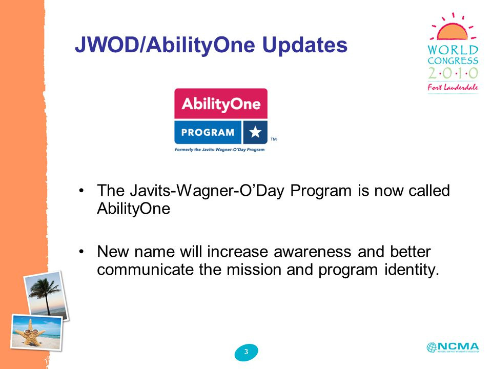 3 The Javits-Wagner-O'Day Program is now called AbilityOne New name will increase awareness and better communicate the mission and program identity.