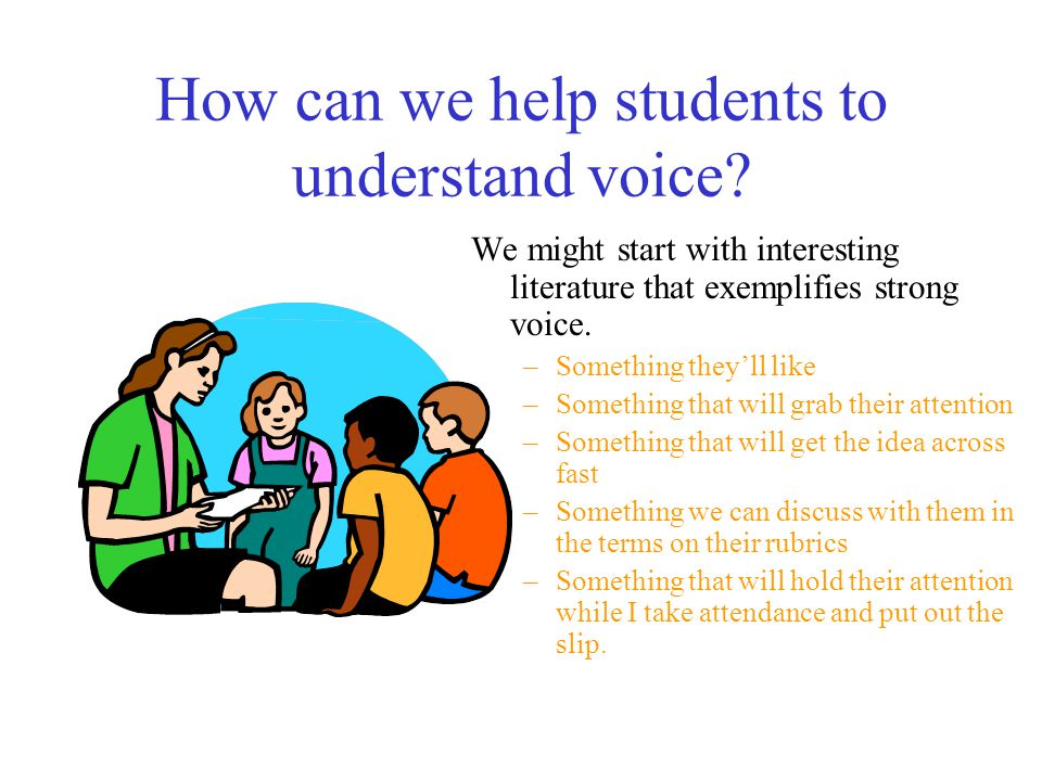 How can we help students to understand voice.