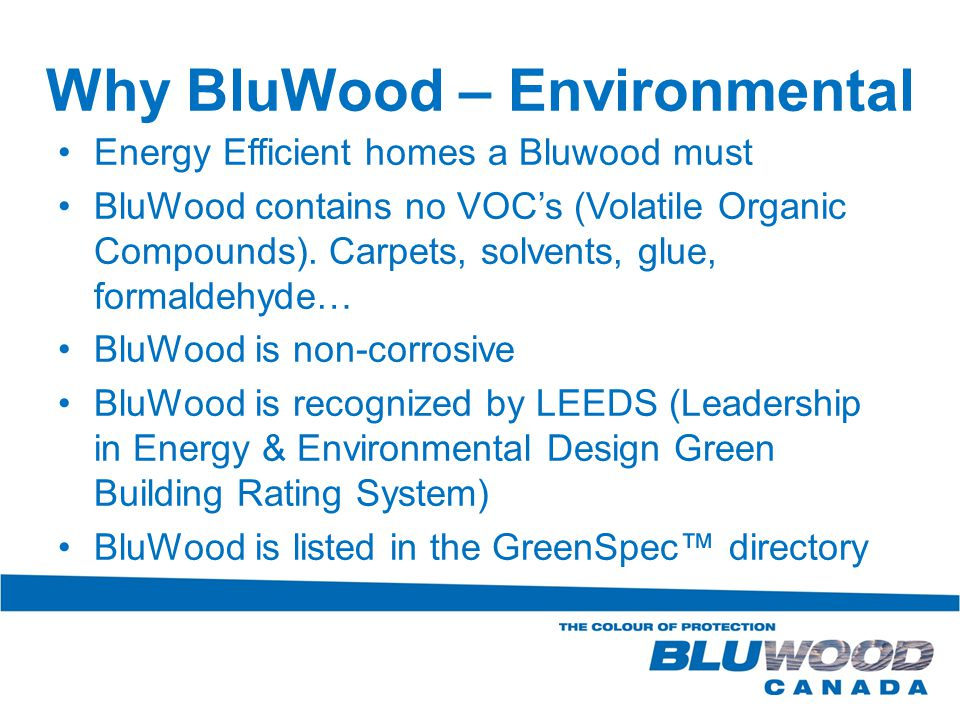 Why BluWood – Environmental Energy Efficient homes a Bluwood must BluWood contains no VOC's (Volatile Organic Compounds).