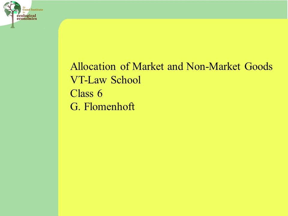 Allocation of Market and Non-Market Goods VT-Law School Class 6 G. Flomenhoft