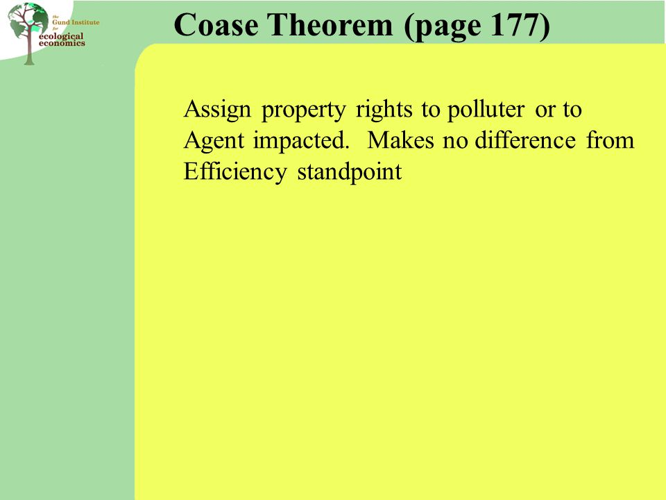 Coase Theorem (page 177) Assign property rights to polluter or to Agent impacted.