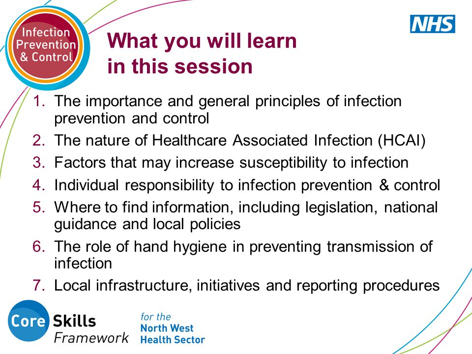 What you will learn in this session 1.The importance and general principles of infection prevention and control 2.The nature of Healthcare Associated