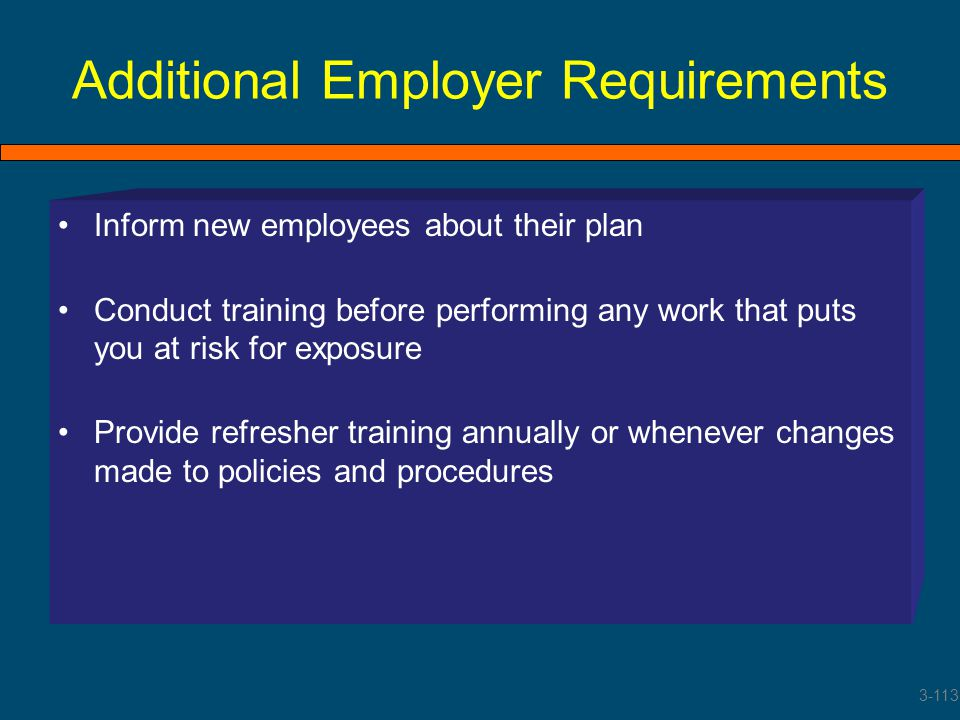 Additional Employer Requirements Inform new employees about their plan Conduct training before performing any work that puts you at risk for exposure