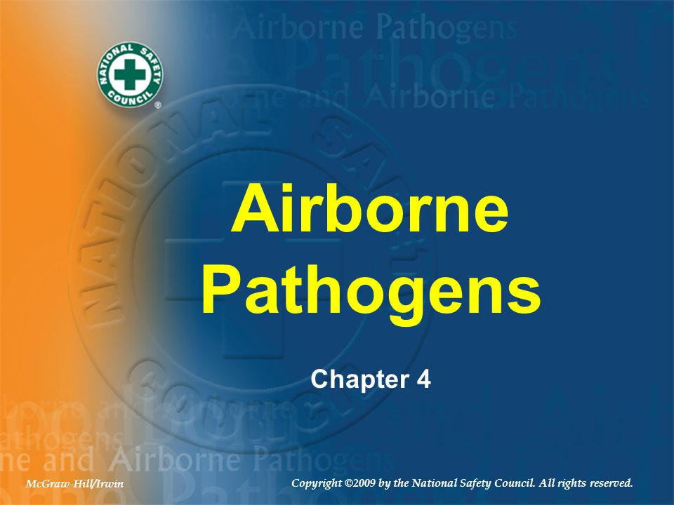Airborne Pathogens Chapter 4 Copyright ©2009 by the National Safety Council. All rights reserved. McGraw-Hill/Irwin