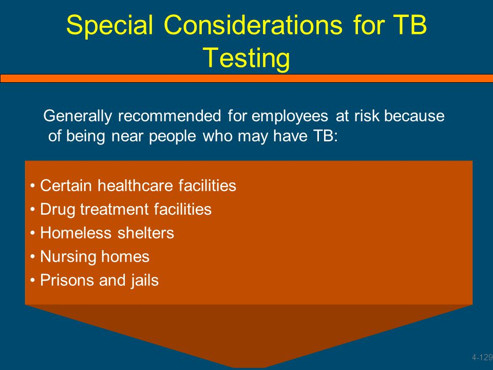Special Considerations for TB Testing Generally recommended for employees at risk because of being near people who may have TB: Certain healthcare fac