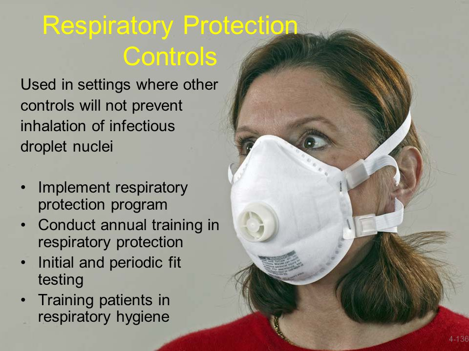 Respiratory Protection Controls Used in settings where other controls will not prevent inhalation of infectious droplet nuclei Implement respiratory p
