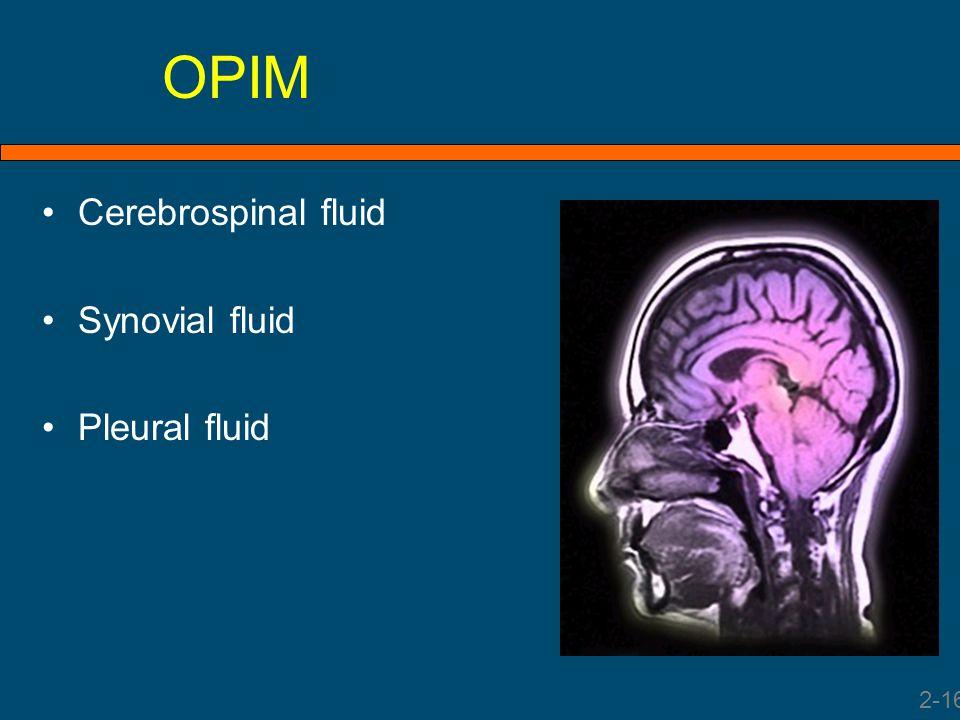 OPIM Cerebrospinal fluid Synovial fluid Pleural fluid 2-16