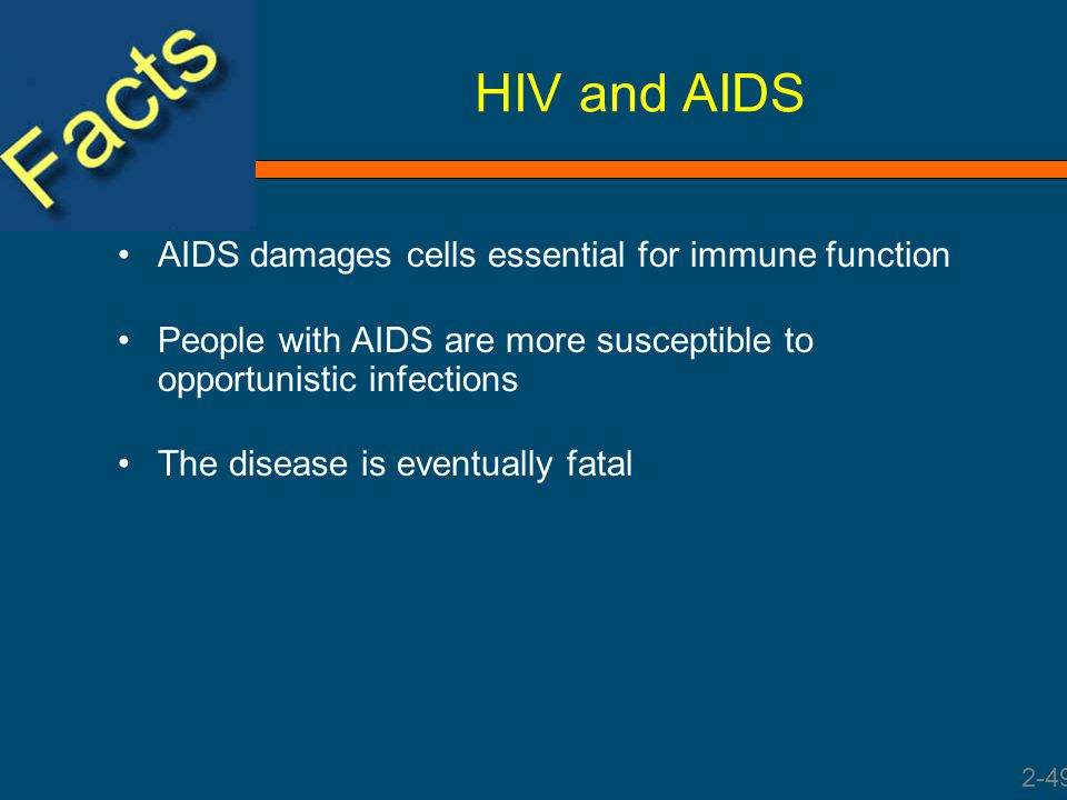 HIV and AIDS AIDS damages cells essential for immune function People with AIDS are more susceptible to opportunistic infections The disease is eventua