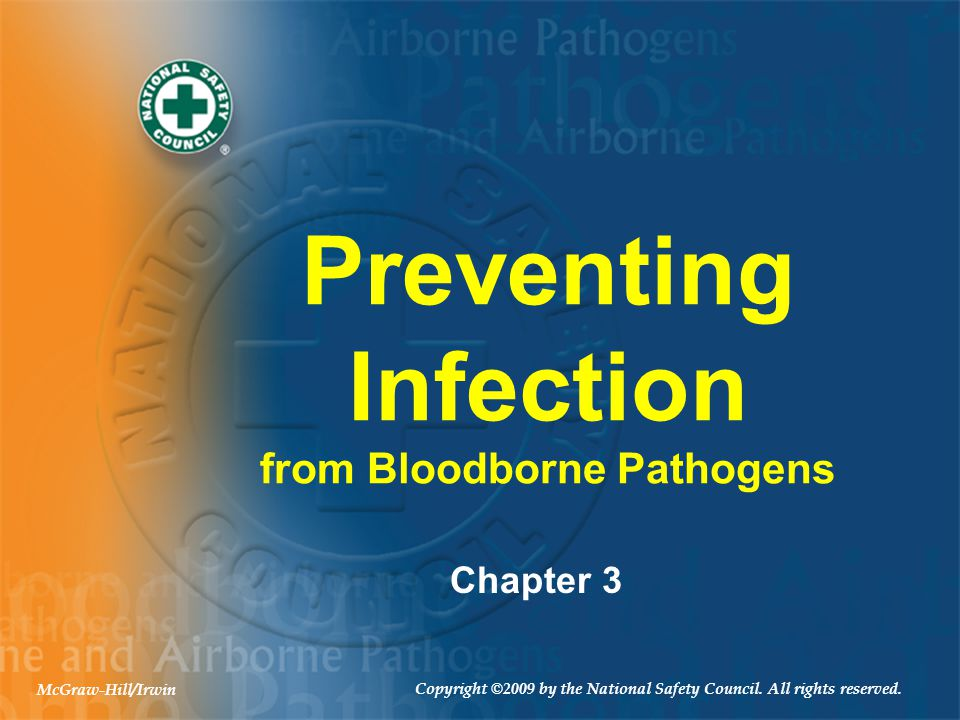 Preventing Infection from Bloodborne Pathogens Chapter 3 Copyright ©2009 by the National Safety Council. All rights reserved. McGraw-Hill/Irwin