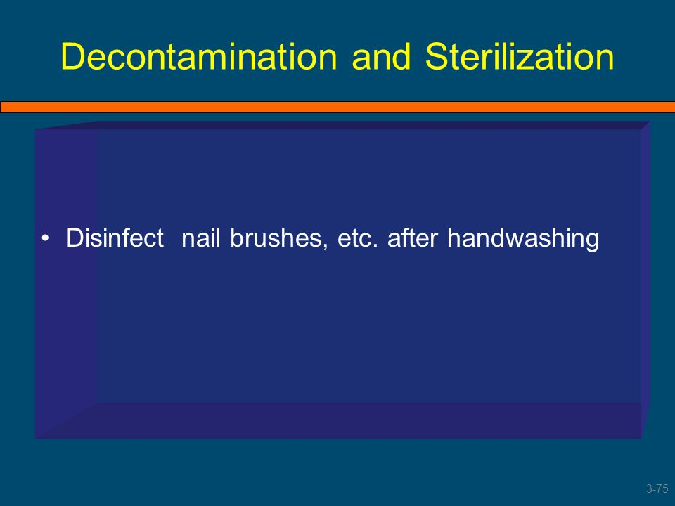 Decontamination and Sterilization Disinfect nail brushes, etc. after handwashing 3-75