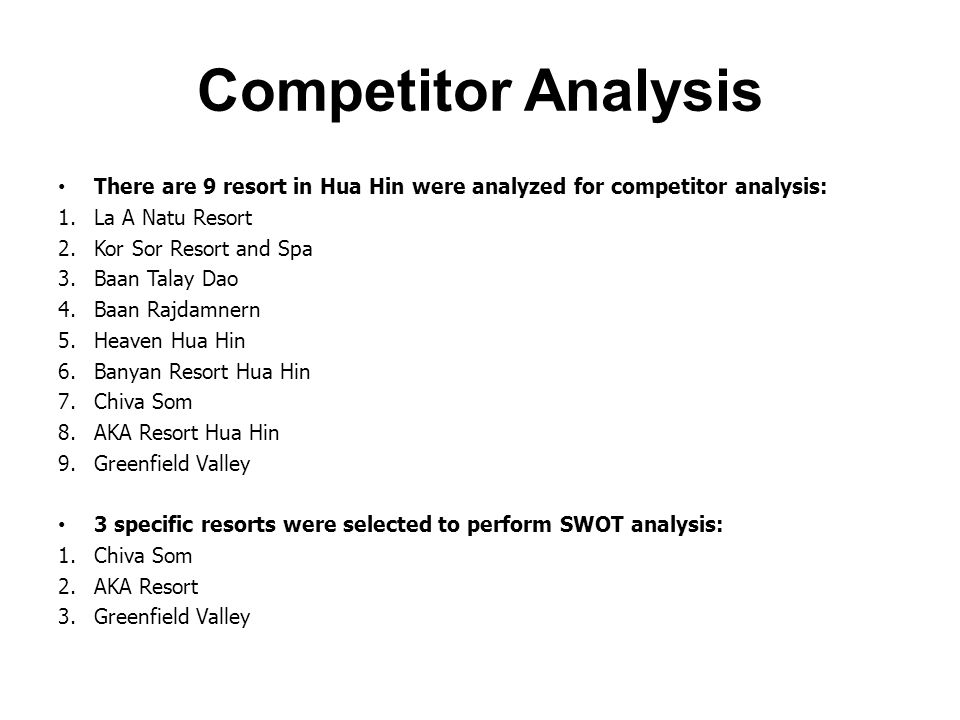 Competitor Analysis There are 9 resort in Hua Hin were analyzed for competitor analysis: 1.La A Natu Resort 2.Kor Sor Resort and Spa 3.Baan Talay Dao