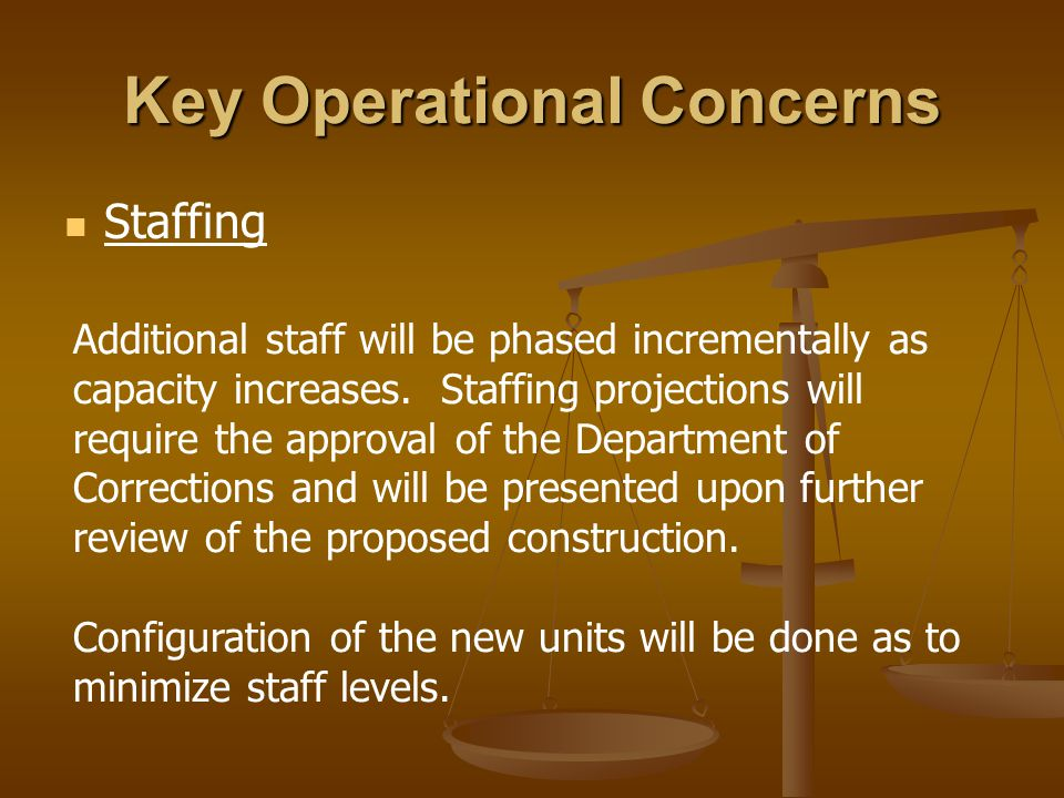 Key Operational Concerns Staffing Additional staff will be phased incrementally as capacity increases.