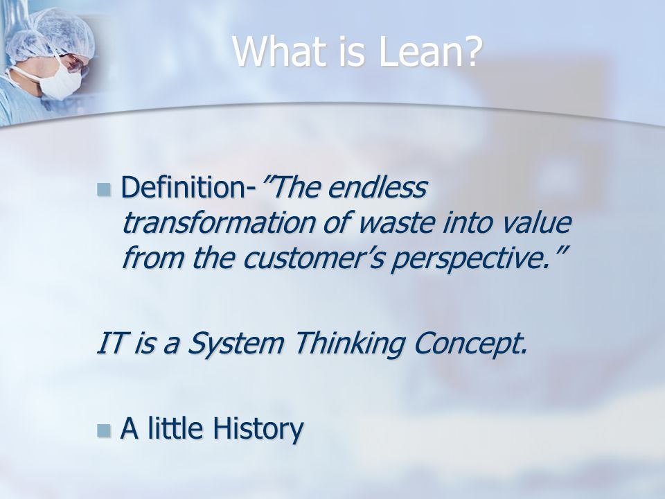 "What is Lean? Definition-""The endless transformation of waste into value from the customer's perspective."" Definition-""The endless transformation of w"