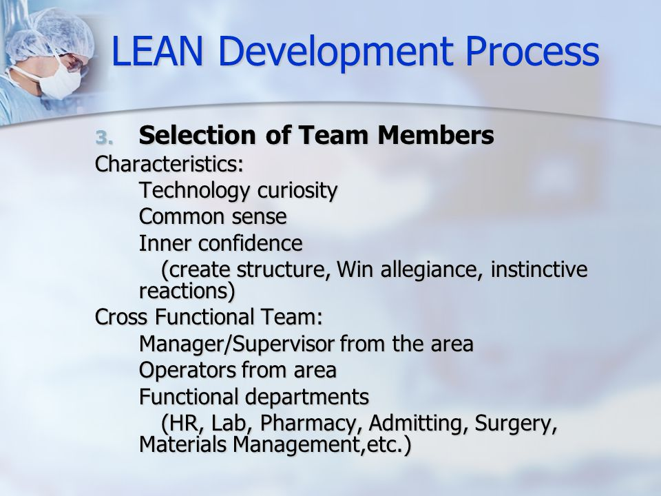 LEAN Development Process 3. Selection of Team Members Characteristics: Technology curiosity Common sense Inner confidence (create structure, Win alleg
