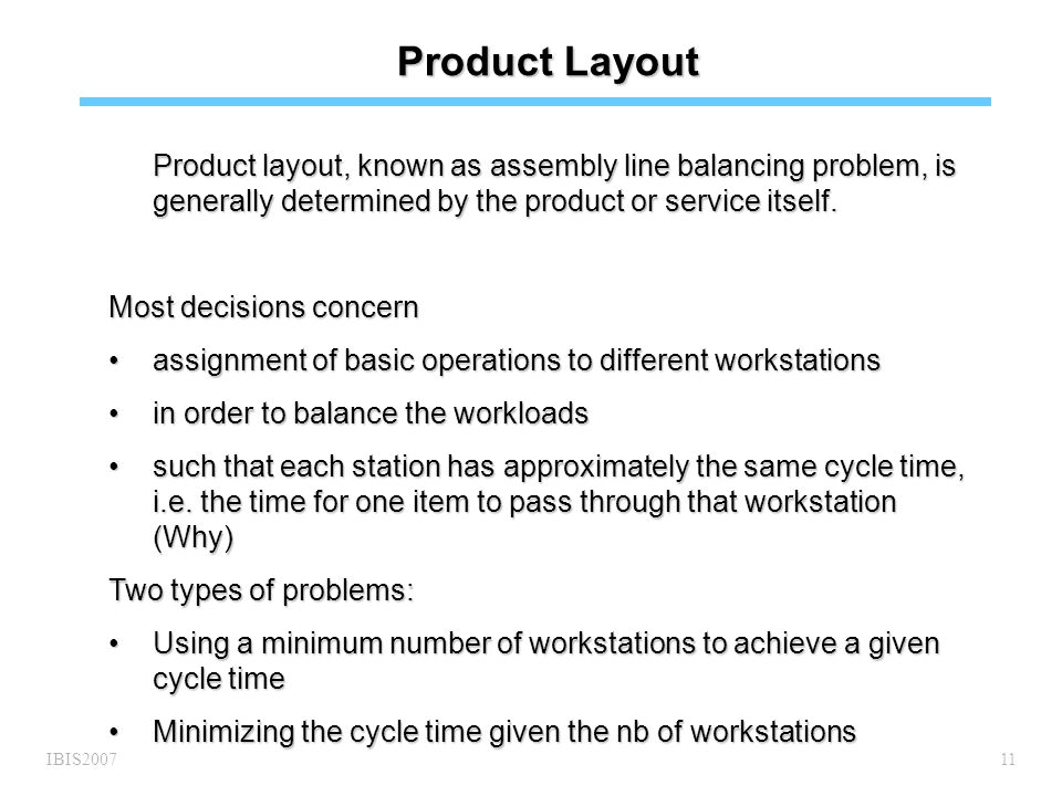 IBIS200711 Product Layout Product layout, known as assembly line balancing problem, is generally determined by the product or service itself.