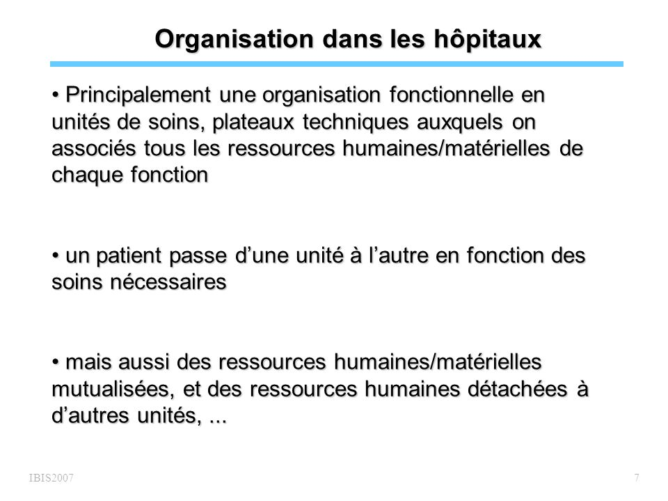 IBIS20077 Organisation dans les hôpitaux Principalement une organisation fonctionnelle en unités de soins, plateaux techniques auxquels on associés to