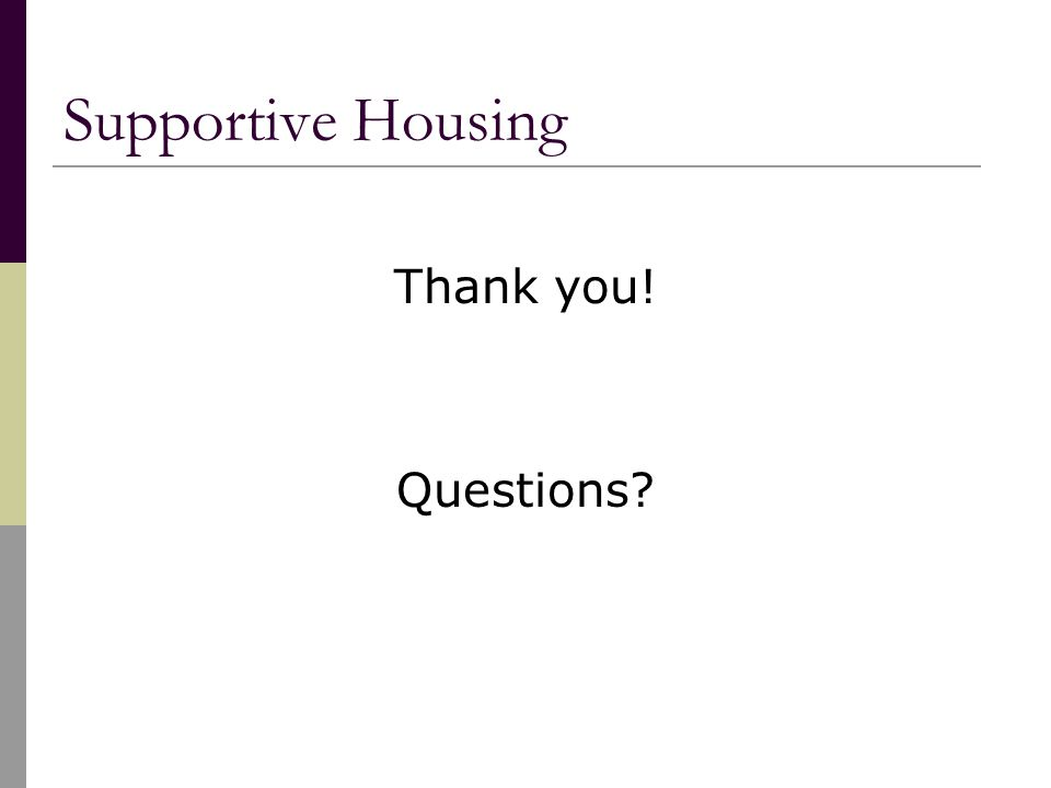Supportive Housing Thank you! Questions?