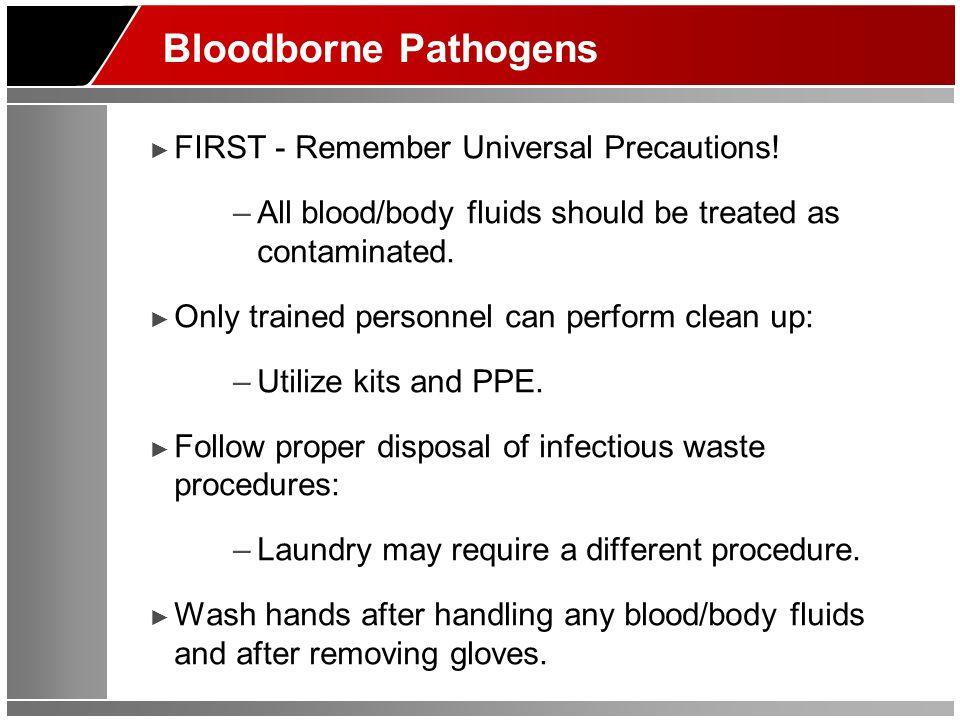 Bloodborne Pathogens ► FIRST - Remember Universal Precautions.