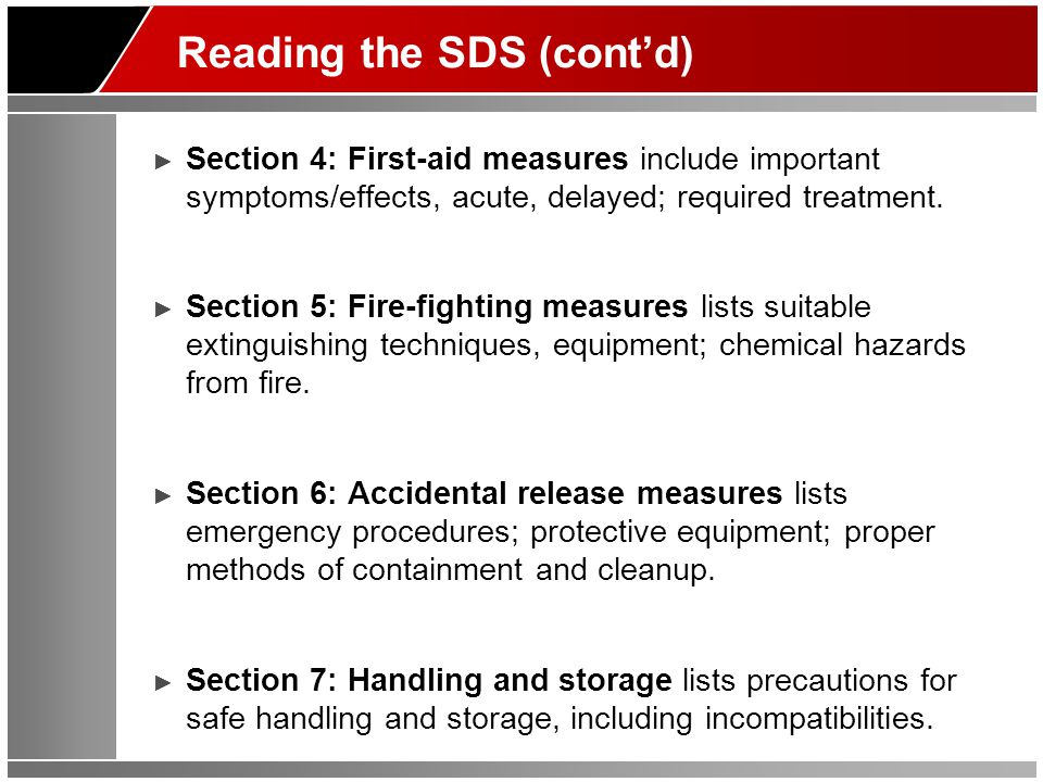 Reading the SDS (cont'd) ► Section 4: First-aid measures include important symptoms/effects, acute, delayed; required treatment.