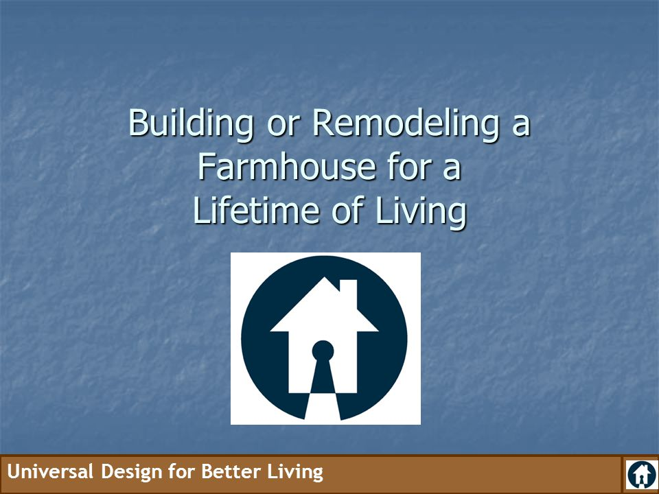 Universal Design for Better Living What about remodeling an older home?