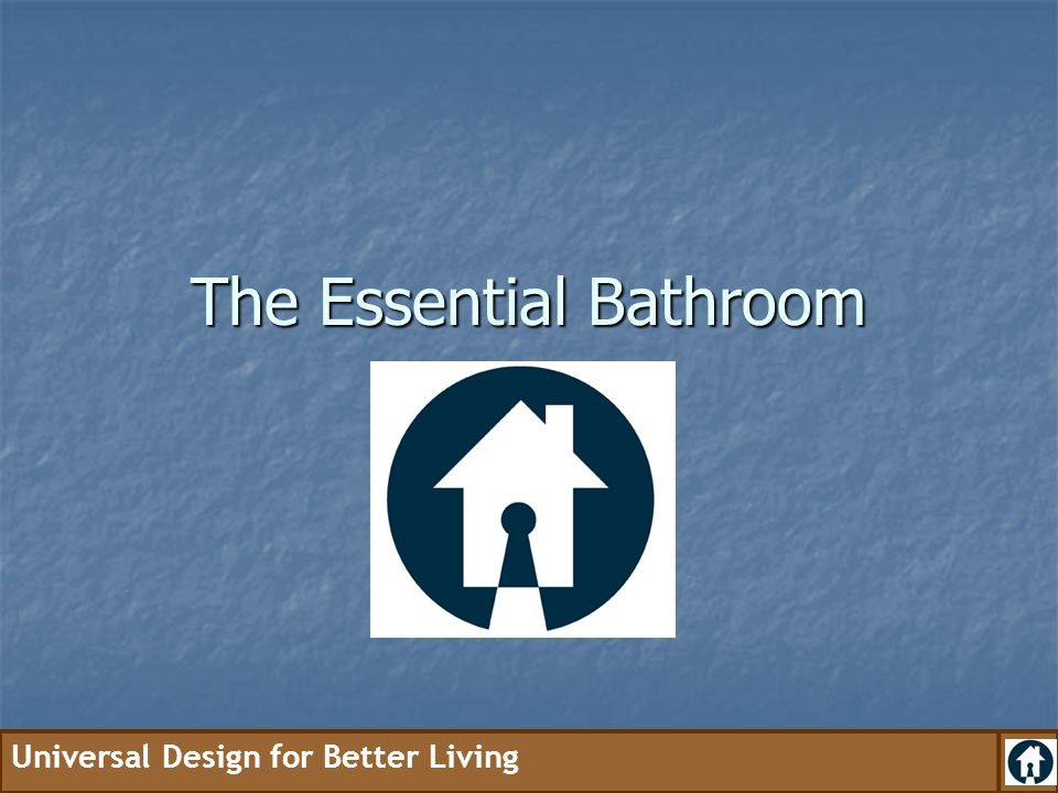 Universal Design for Better Living The Essential Bathroom