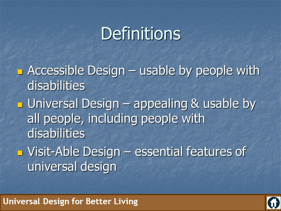 Universal Design for Better Living Universal Design for Better Living Program Situation: People want to age in place – but homes not designed for changing needs Situation: People want to age in place – but homes not designed for changing needs Purpose: Universal design can facilitate aging in place Purpose: Universal design can facilitate aging in place Funding: Iowa Department of Elder Affairs Funding: Iowa Department of Elder Affairs