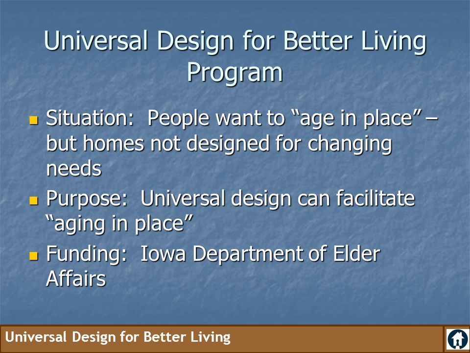 Universal Design for Better Living Low-cost access in rural Iowa Before: Steps After: No steps