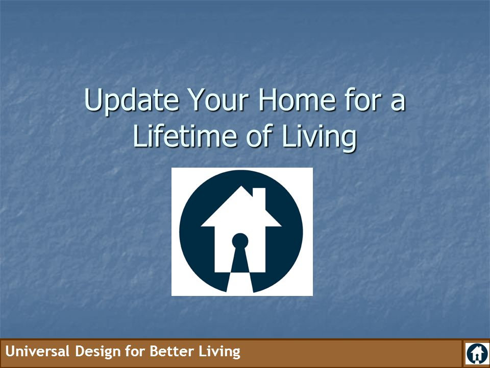 Universal Design for Better Living Update Your Home for a Lifetime of Living