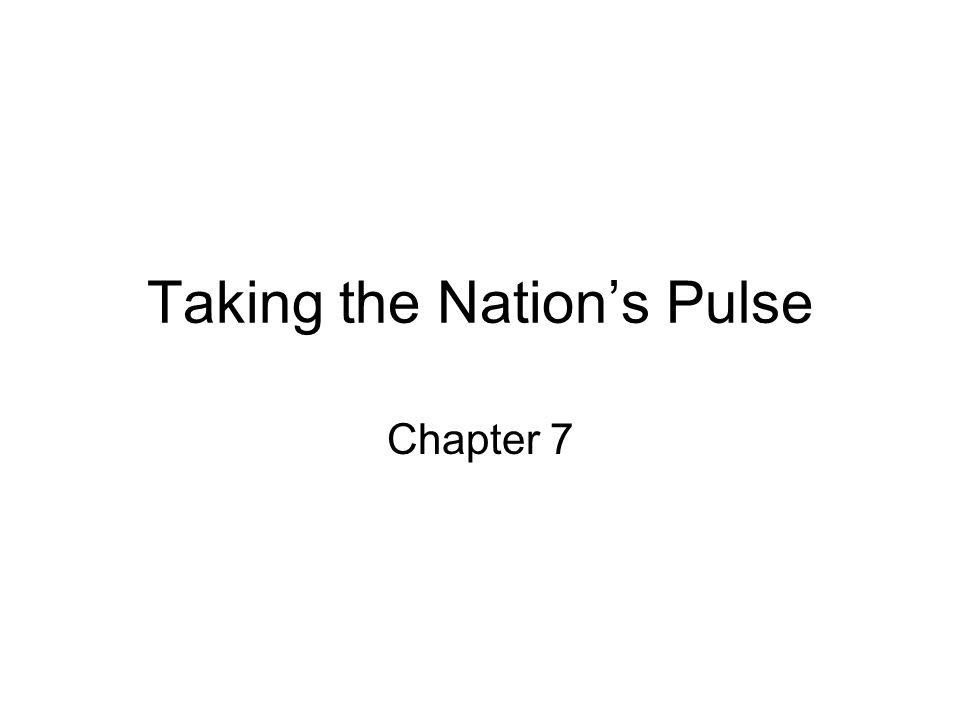 Taking the Nation's Pulse Chapter 7