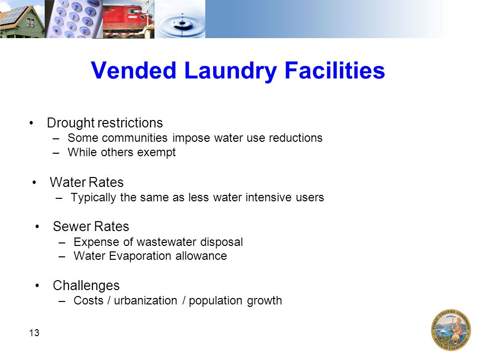 Vended Laundry Facilities Drought restrictions –Some communities impose water use reductions –While others exempt Water Rates –Typically the same as less water intensive users Sewer Rates –Expense of wastewater disposal –Water Evaporation allowance Challenges –Costs / urbanization / population growth 13